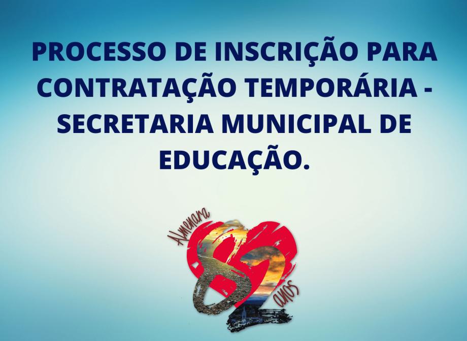 PROCESSO DE INSCRIÇÃO PARA CONTRATAÇÃO TEMPORÁRIA - SECRETARIA MUNICIPAL DE EDUCAÇÃO